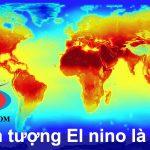 El Nino là gì? Hiện tượng El nino là gì?